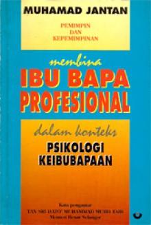 Ibu Bapa Profesional dalam Konteks Psikologi Keibubapaan - Muhammad Jantan
