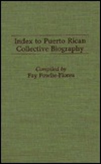 Index to Puerto Rican Collective Biography. - Fay Fowlie-Flores