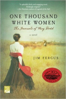 One Thousand White Women: The Journals of May Dodd - Jim Fergus