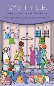 G*S.T.Y.L.E.: Developing a Passion for God's Fashion - Lisa Hampton-Qualls, Anita Hampton