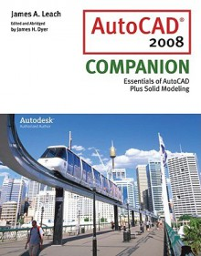 AutoCAD 2008 Companion [With Autodesk 2008 Inventor DVD] - James A. Leach, James H. Dyer