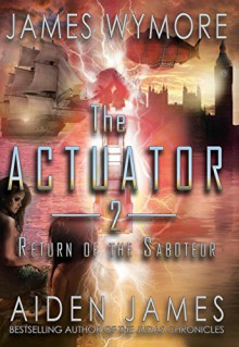 The Actuator 2: Return of the Saboteur - James Wymore,Aiden James
