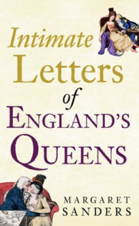 Intimate Letters of England's Queens - Margaret Sanders