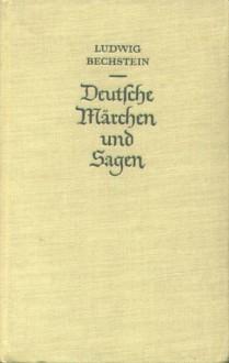 Deutsche Märchen und Sagen - Ludwig Bechstein