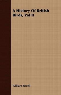 A History of British Birds; Vol II - William Yarrell