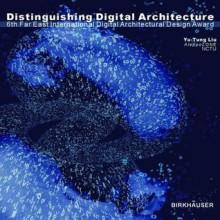 Distinguishing Digital Architecture: 6th Far Eastern International Digital Architectural Design Award [With DVD] - Yu-Tung Liu