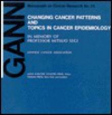 Changing Cancer Patterns and Topics in Cancer Epidemiology - Minoru Kurihara, W. Miller, C.S. Muir, Minoru Kurihara