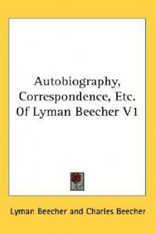 Autobiography, Correspondence, Etc. of Lyman Beecher V1 - Lyman Beecher