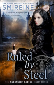 Ruled by Steel (#3) (The Ascension Series) - SM Reine