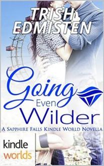 Sapphire Falls: Going Even Wilder (Kindle Worlds Novella) - Trish Edmisten