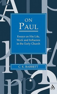 On Paul: Essays on His Life, Work, and Influence in the Early Church - C. Barrett
