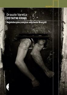 Ostatni krąg. Najniebezpieczniejsze więzienie Brazylii - Drauzio Varella