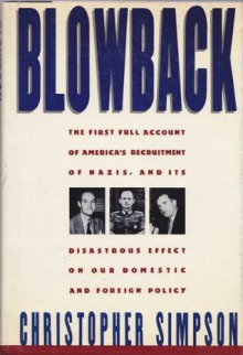Blowback: America's Recruitment of Nazis and Its Effects on the Cold War - Christopher Simpson