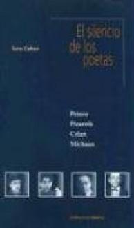 El Silencio de Los Poetas: Pessoa, Pizarnik, Celan, Michaux - Sara Cohen