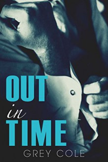 Out in Time: an M/M novella - Grey Cole