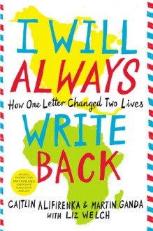 I Will Always Write Back: How One Letter Changed Two Lives - Martin Ganda, Caitlin Alifirenka, Liz Welch
