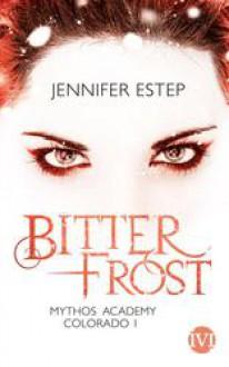 Bitterfrost: Mythos Academy Colorado 1 - Jennifer Estep,Michaela Link