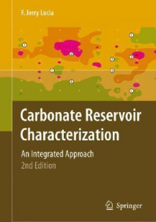 Carbonate Reservoir Characterization: An Integrated Approach - F. Jerry Lucia