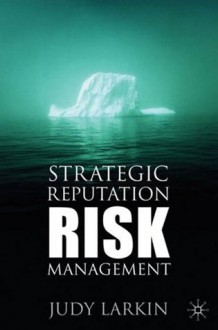 Strategic Reputation Risk Management - Judy Larkin