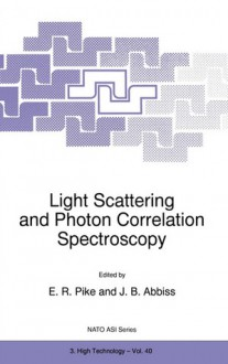 Light Scattering and Photon Correlation Spectroscopy - E. Pike, J. Abbiss