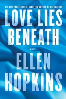 Love Lies Beneath: A Novel - Ellen Hopkins