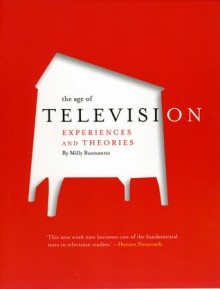 The Age of Television: Experiences and Theories - Milly Buonanno, Jennifer Radice