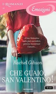 Che guaio, San Valentino! (I Romanzi Emozioni) - Rachel Gibson, Maria Luisa Carenini