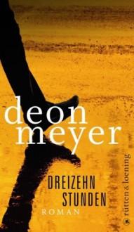 Dreizehn Stunden - Stefanie Schäfer, Deon Meyer