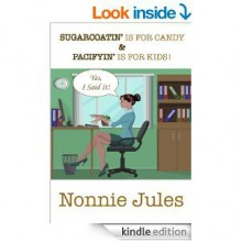 Sugarcoatin is for Candy, and Pacifyin is for Kids! - Nonnie Jules