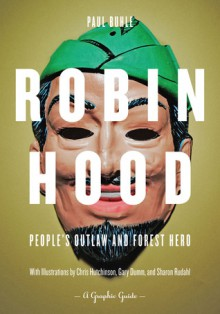 Robin Hood: People's Outlaw and Forest Hero: A Graphic Guide - Paul Buhle, Chris Hutchinson