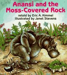 Anansi and the Moss-covered Rock - Eric A. Kimmel,Janet Stevens