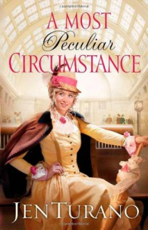 Most Peculiar Circumstance, A - Jen Turano