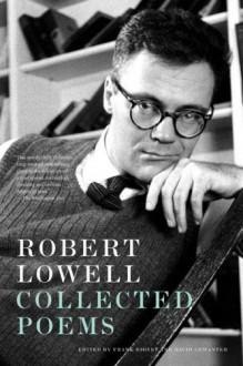 Collected Poems - Robert Lowell, David Gewanter, Frank Bidart