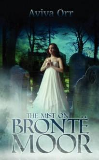 The Mist on Bronte Moor - Aviva Orr