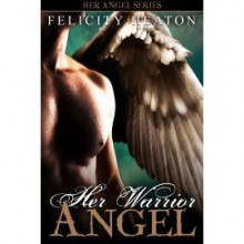 Her Warrior Angel - Felicity E. Heaton
