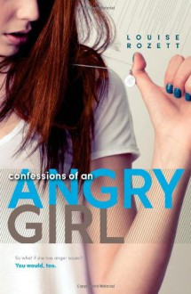 Confessions of an Angry Girl - Louise Rozett