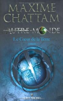 Le coeur de la Terre - Maxime Chattam