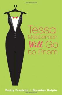Tessa Masterson Will Go to Prom - Emily Franklin, Brendan Halpin