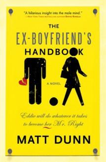 Ex-Boyfriend's Handbook: Eddie will do whatever it takes to become her Mr. Right - Matt Dunn