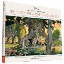 They Drew as They Pleased: The Hidden Art of Disney's Golden Age - Didier Ghez, Pete Docter