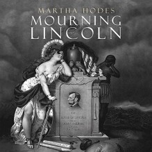 Mourning Lincoln - Martha Hodes, Donna Postel