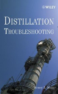 Distillation Troubleshooting - Henry Z. Kister