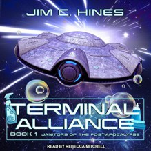 Terminal Alliance: Janitors of the Post-Apocalypse Series, Book 1 - Rebecca Mitchell, Jim C. Hines