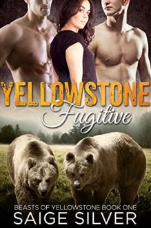 Yellowstone Fugitive (A BBW Bear Shifter Menage Romance) (Beasts of Yellowstone Book 1) - Saige Silver