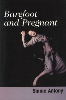 Barefoot And Pregnant - Shinie Antony