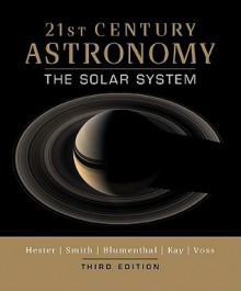21st Century Astronomy: The Solar System - Jeff Hester, Bradford Smith, George Blumenthal, Laura Kay