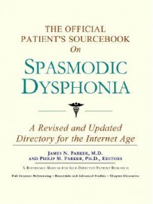 The Official Patient's Sourcebook on Spasmodic Dysphonia - James N. Parker, Philip M. Parker