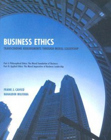Business Ethics: Transcending Requirements Through Moral Leadership - Frank J. Cavico