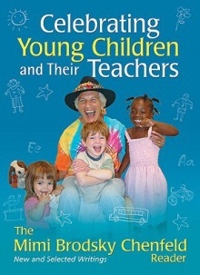 Celebrating Young Children and Their Teachers: The Mimi Brodsky Chenfeld Reader - Mimi Brodsky Chenfeld