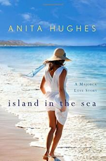 Island in the Sea: A Majorca Love Story - Anita Hughes